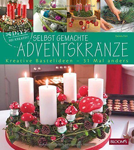 Selbst gemachte Adventskränze: Kreative Bastelideen für Groß und Klein by BLOOM's GmbH http://www.amazon.de/dp/3945429889/ref=cm_sw_r_pi_dp_1LaKwb1AF4BR5