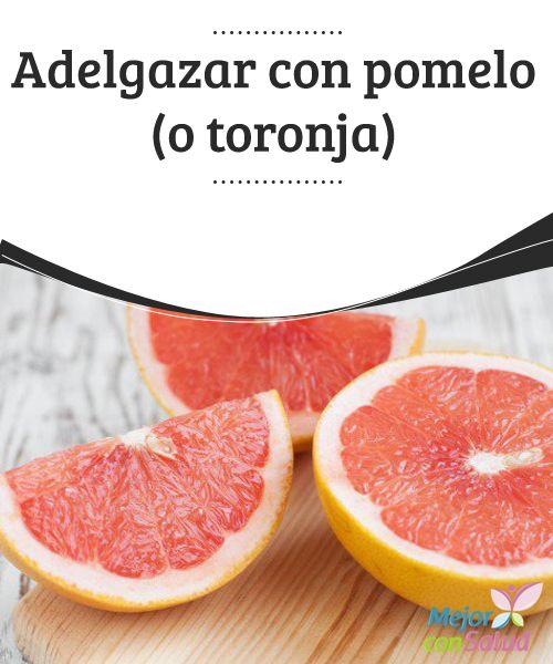Adelgazar con pomelo (o toronja) El pomelo es una fruta