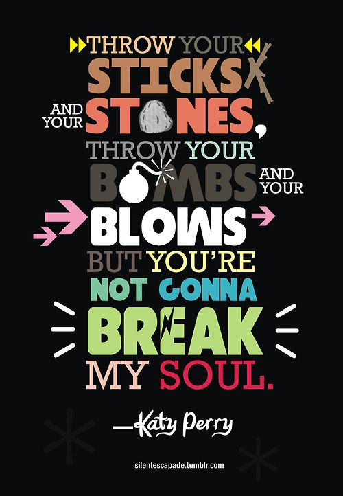 """you're not gonna break my soul"", Part Of Me, by Katy Perry"