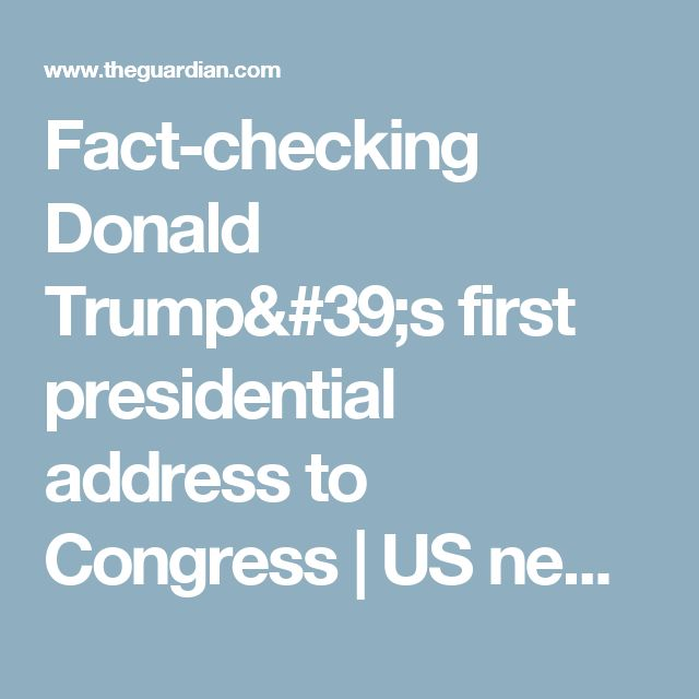 Fact-checking Donald Trump's first presidential address to Congress   US news   The Guardian