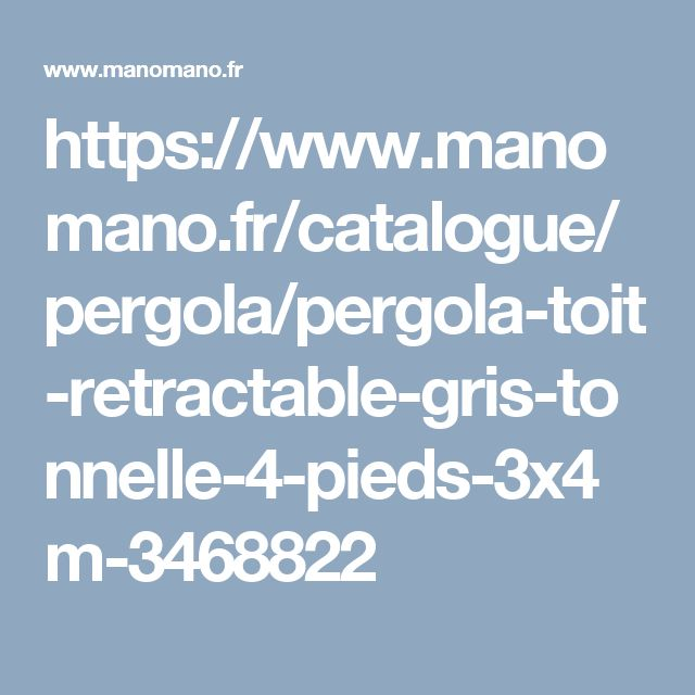 https://www.manomano.fr/catalogue/pergola/pergola-toit-retractable-gris-tonnelle-4-pieds-3x4m-3468822