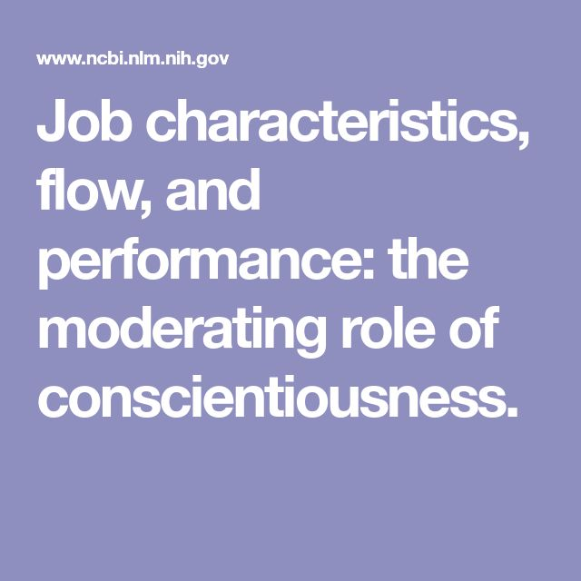 Job characteristics, flow, and performance: the moderating role of conscientiousness.