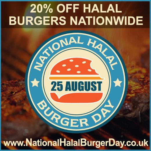 NATIONAL HALAL BURGER DAY 2016  UK's first National Halal Burger Day - 25th August 2016. Get your 20% discounts, NOW!