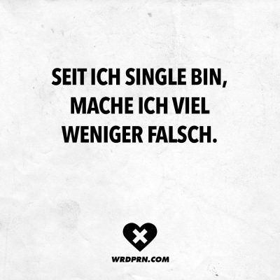 Visual Statements®️ Seit ich Single bin, mache …