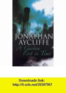 A Garden Lost in Time (A B Crime) (9780749006877) Jonathan Aycliffe , ISBN-10: 0749006870 , ISBN-13: 978-0749006877 , , tutorials , pdf , ebook , torrent , downloads , rapidshare , filesonic , hotfile , megaupload , fileserve