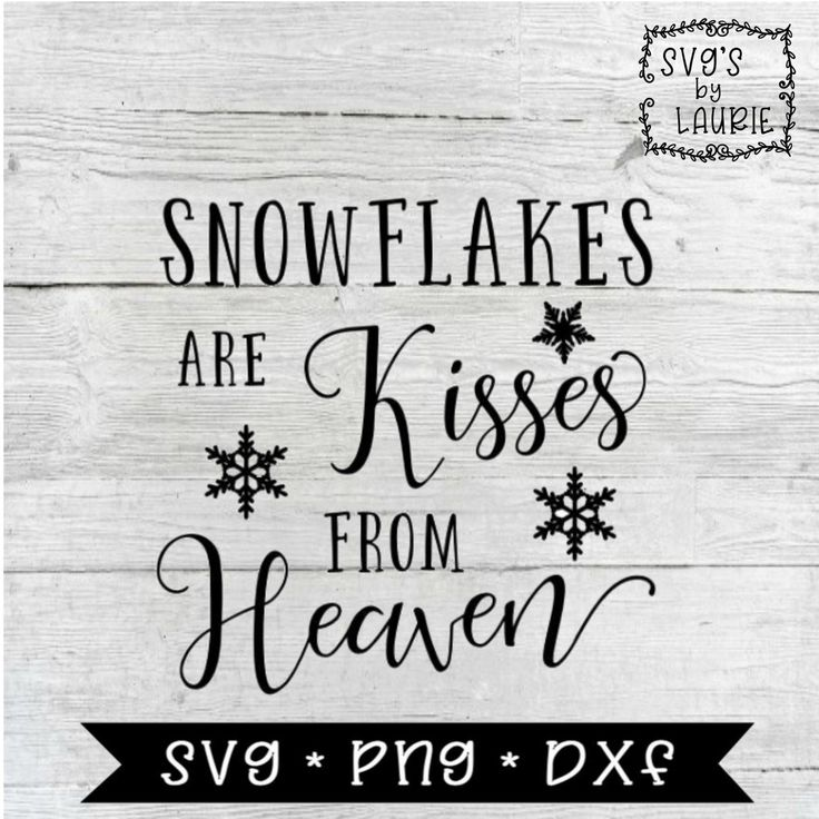 Download Snowflakes are kisses from heaven SVG - Loving Memory SVG ...