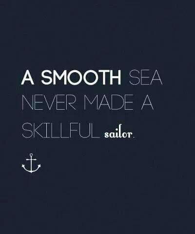 "Leadership >> I like this one a lot. ""A smooth sea never made a skillful sailor."" >> Choppy waves make for a joyful return."