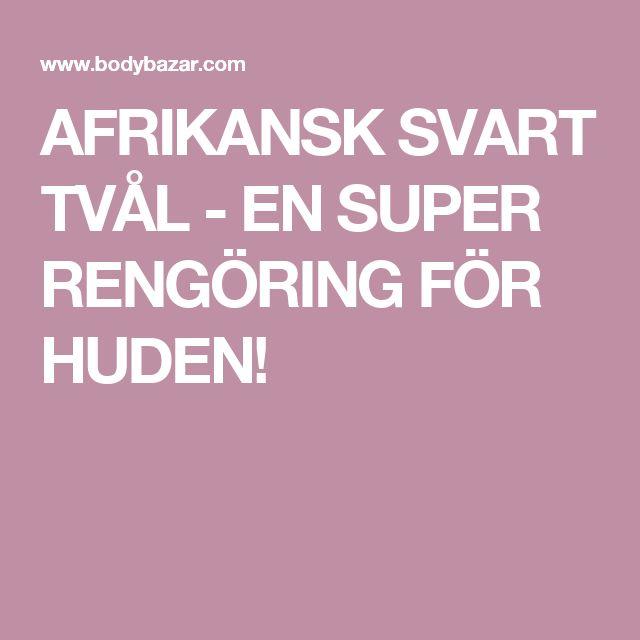 AFRIKANSK SVART TVÅL - EN SUPER RENGÖRING FÖR HUDEN!