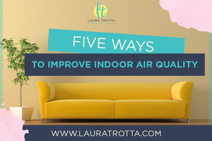 5 Ways To Improve Indoor Air Quality In Your Home Or Office