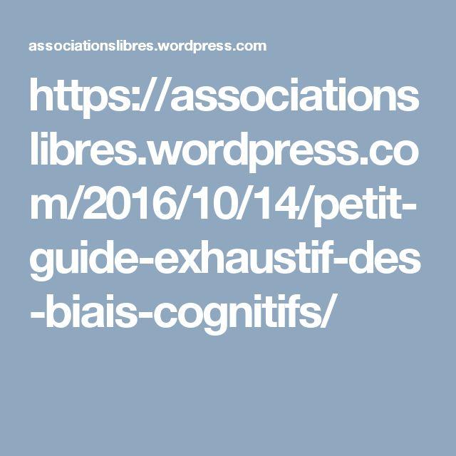 https://associationslibres.wordpress.com/2016/10/14/petit-guide-exhaustif-des-biais-cognitifs/