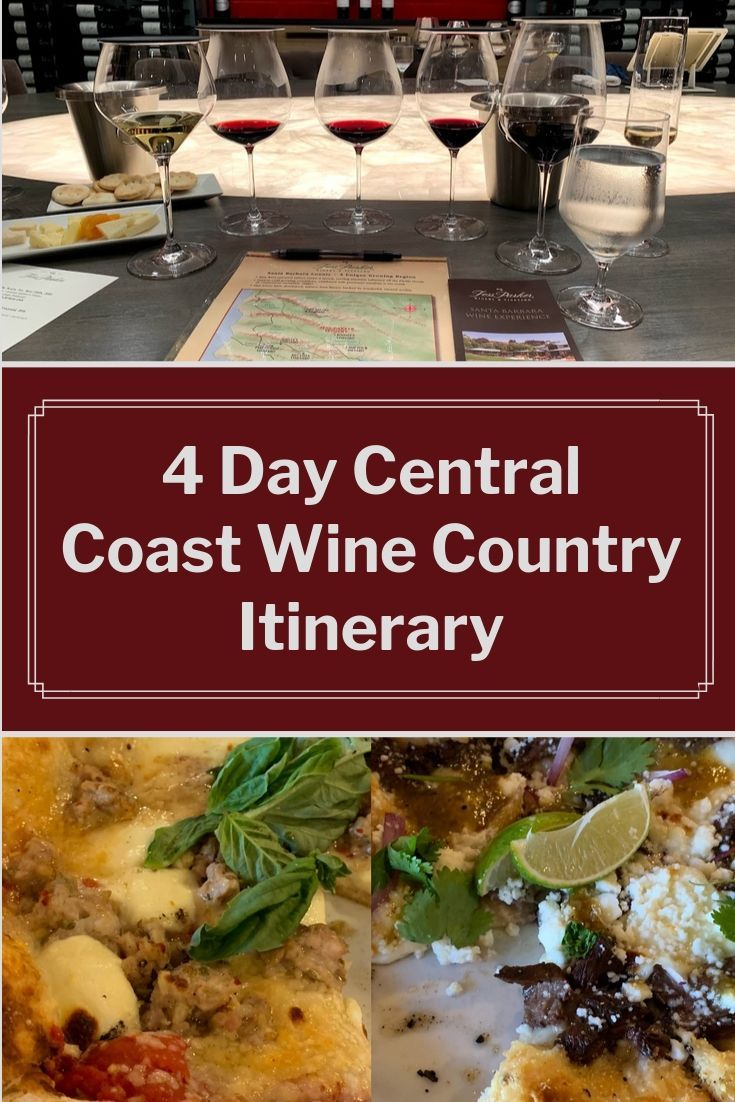 Central Coast Wine Country 4 Day Itinerary Foodie Travel Wine Country Wine Food Pairing