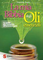 La Mia Bibbia degli Oli Essenziali - Libro - Danièle Festy, Luca Fortuna (curatore della versione italiana)