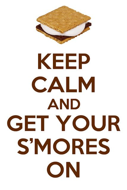 Keep Calm and Get Your S'mores On