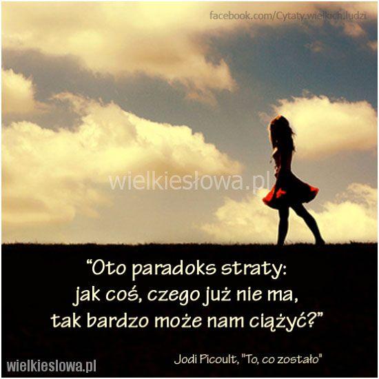 Oto paradoks straty: jak coś, czego już nie ma... #Picoult-Jodi,  #Różne