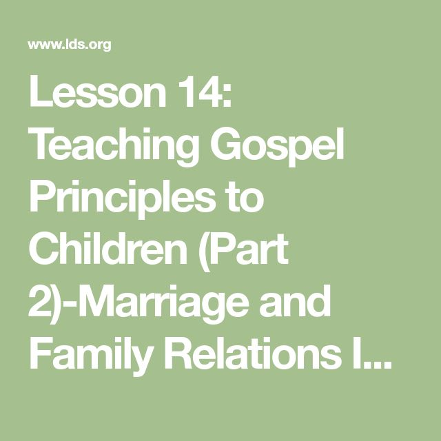 Lesson 14: Teaching Gospel Principles to Children (Part 2)-Marriage and Family Relations Instructor's Manual