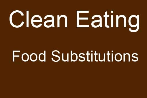 Clean Eating Food Substitution Chart
