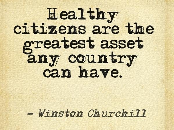 Healthy Citizens Are The Greatest Asset Any Country Can Have. Winston  Churchill