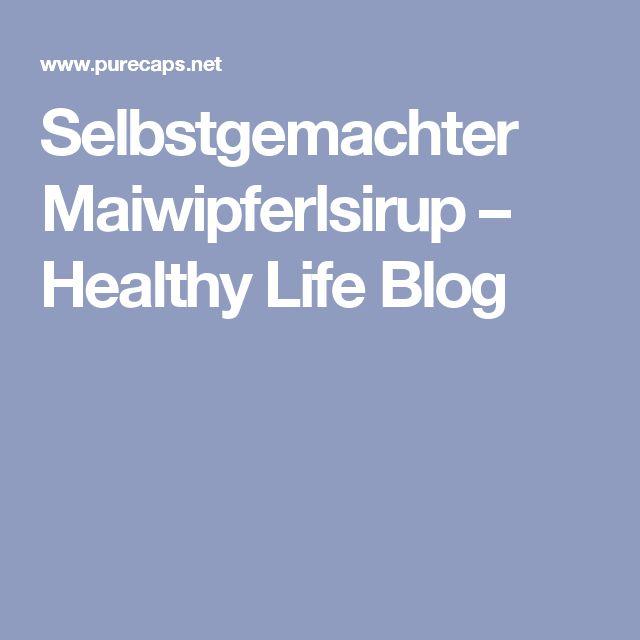 Selbstgemachter Maiwipferlsirup – Healthy Life Blog