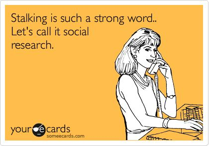 Funny Confession Ecard: Stalking is such a strong word.. Let's call it social research.