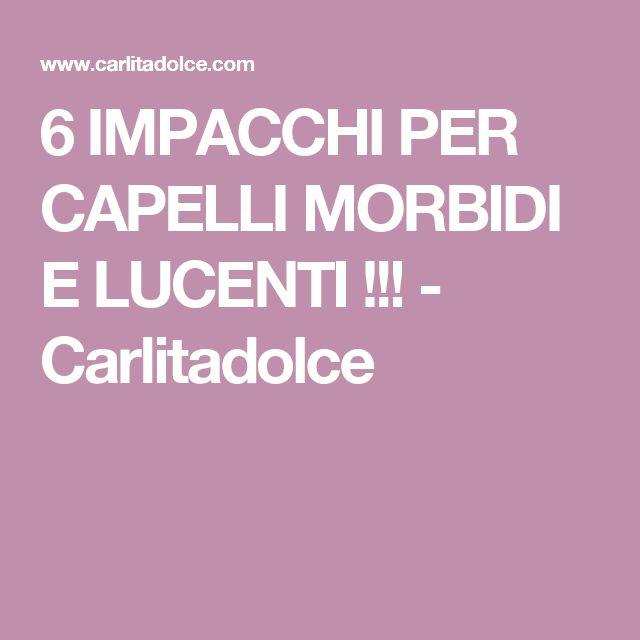 6 IMPACCHI PER CAPELLI MORBIDI E LUCENTI !!! - Carlitadolce