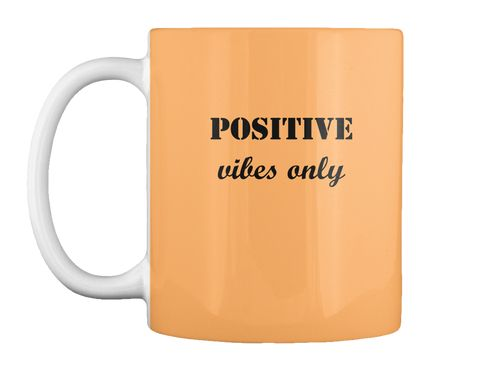 Positive Vibes Only Mug This T-shirt is for someone who wants to have a positive attitude in life and enjoy it to the fullest! For all the positive women out there and their friends! https://teespring.com/stores/daily-teenspiration-mugs  #mugs  #positivevibes  #coffee #coffeeortea  #coffeelovers  #coffeeflavor