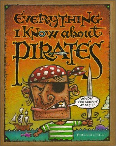 Everything I Know About Pirates: Tom Lichtenheld: 9780689860096: AmazonSmile: Books