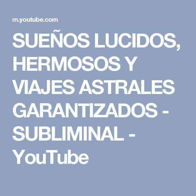SUEÑOS LUCIDOS, HERMOSOS Y VIAJES ASTRALES GARANTIZADOS - SUBLIMINAL - YouTube