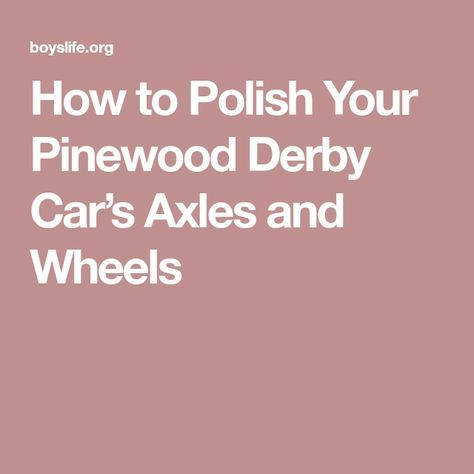 How to Polish Your Pinewood Derby Car's Axles and Wheels