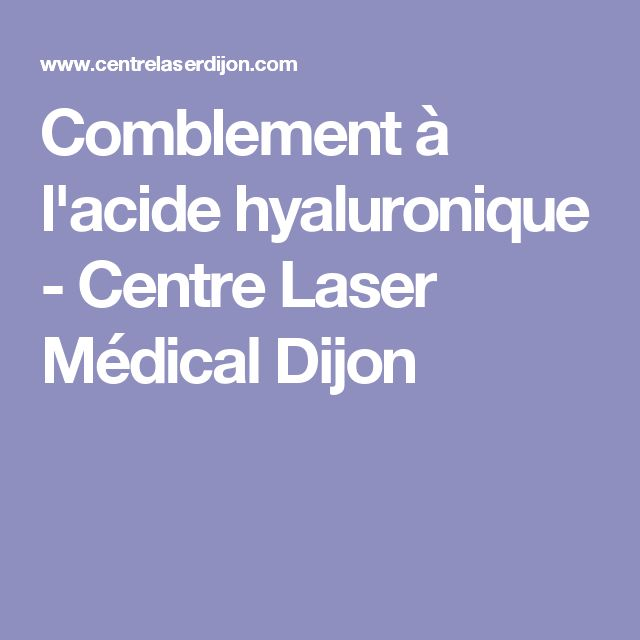 Comblement à l'acide hyaluronique - Centre Laser Médical Dijon
