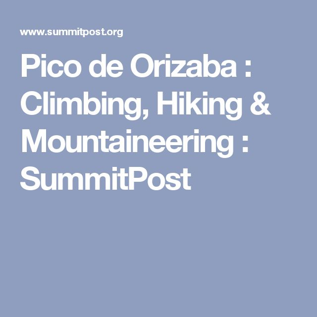 Pico de Orizaba : Climbing, Hiking & Mountaineering : SummitPost