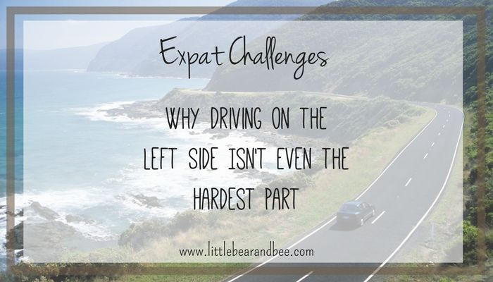Expat Challenges: Why Driving on the Left Side Isn't Even the Hardest Part - Little Bear and Bee - http://littlebearandbee.com/expat-challenges-why-driving-on-the-left-side-isnt-even-the-hardest-part/
