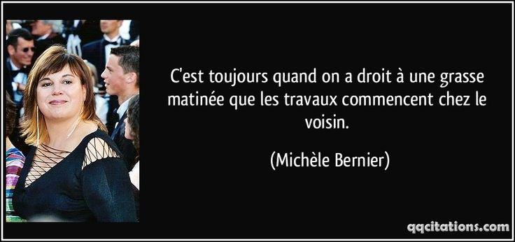 """""""C'est toujours quand on a droit à une grasse matinée que les travaux commencent chez le voisin""""  Michèle Bernier"""