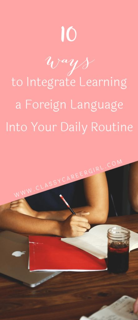 10 Ways to Integrate Learning a Foreign Language Into Your Daily Routine     Gloria Kopp     Career Advice Resume Skills     Being bilingual or trilingual can seriously boost your job prospects. However, learning a language can feel like an insurmountable task. Unless you're in school studying it academically, you don't have a chance, right? Actually, anyone can learn a new language without having to ma