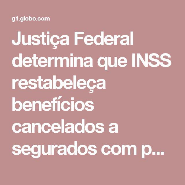 Justiça Federal determina que INSS restabeleça benefícios cancelados a segurados com perícia agendada | Rio Grande do Sul | G1