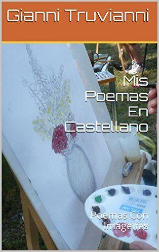 Amazon.com: Mis Poemas En Castellano: Poemas Con Imágenes (Spanish Edition) eBook: Gianni Truvianni: Kindle Store