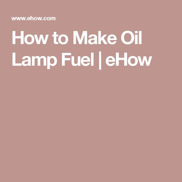 How to Make Oil Lamp Fuel | eHow