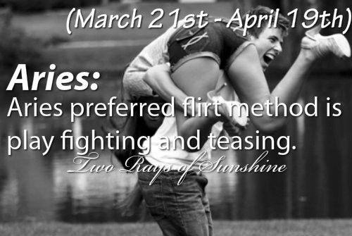 Aries preferred flirt method is play fighting and teasing