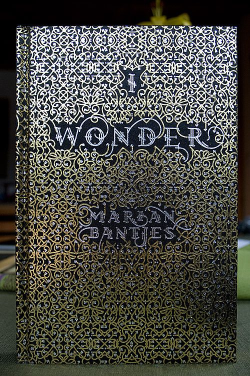 I Wonder by Marian Bantjes    208 pages  Hard cover  15.5 cm × 24cm (approx. 6 × 9½ inches)  Printed in full colour plus gold throughout.  List price: £19.95 / $40  Release date: October, 2010