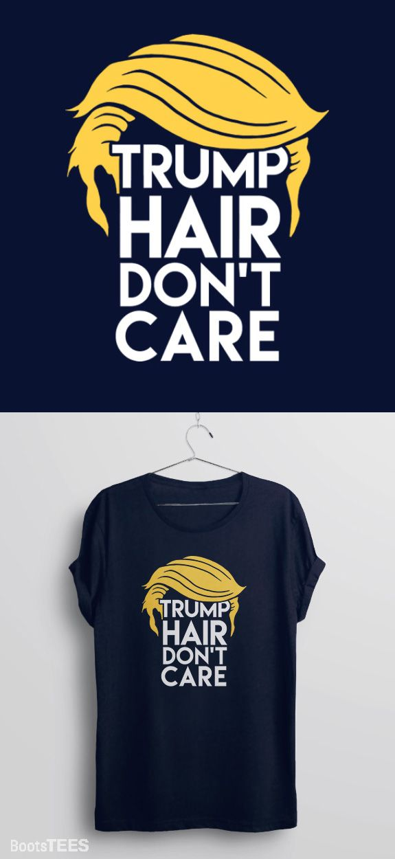 """Trump Hair, Don't Care"" Funny Donald Trump Humor T-Shirt for Women, Men, and Kids. 