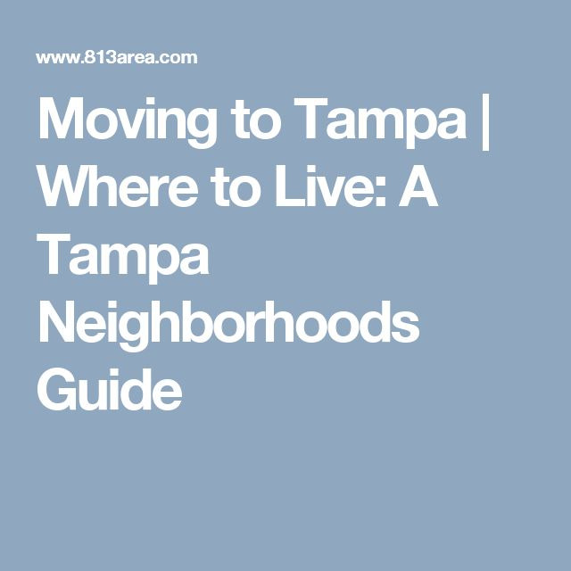 Moving to Tampa | Where to Live: A Tampa Neighborhoods Guide