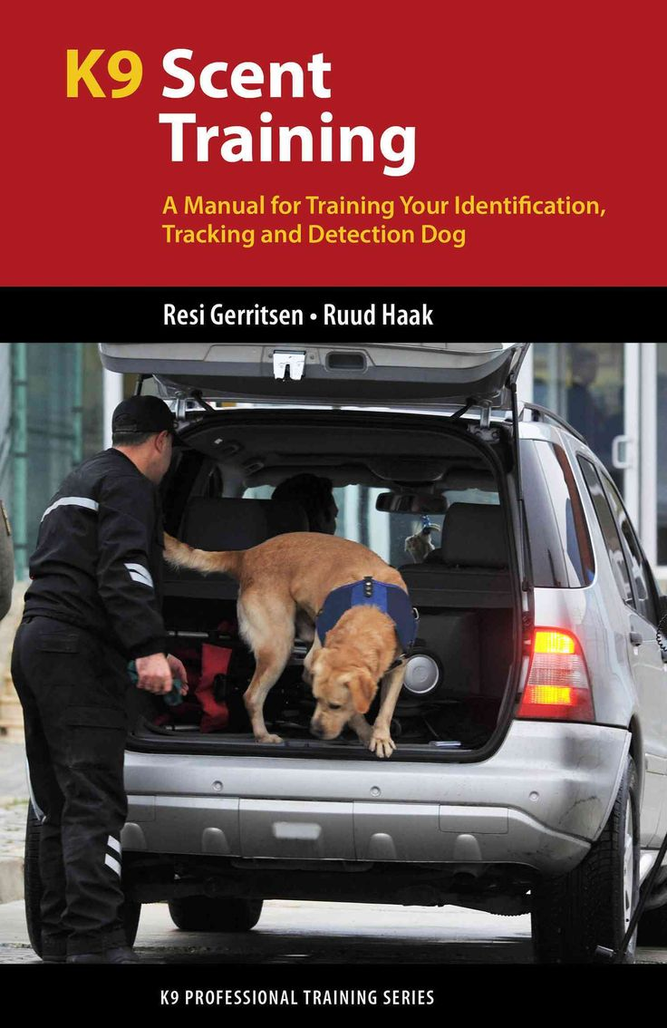 K9 Scent Training: A Manual for Training Your Identification, Tracking and Detection Dog