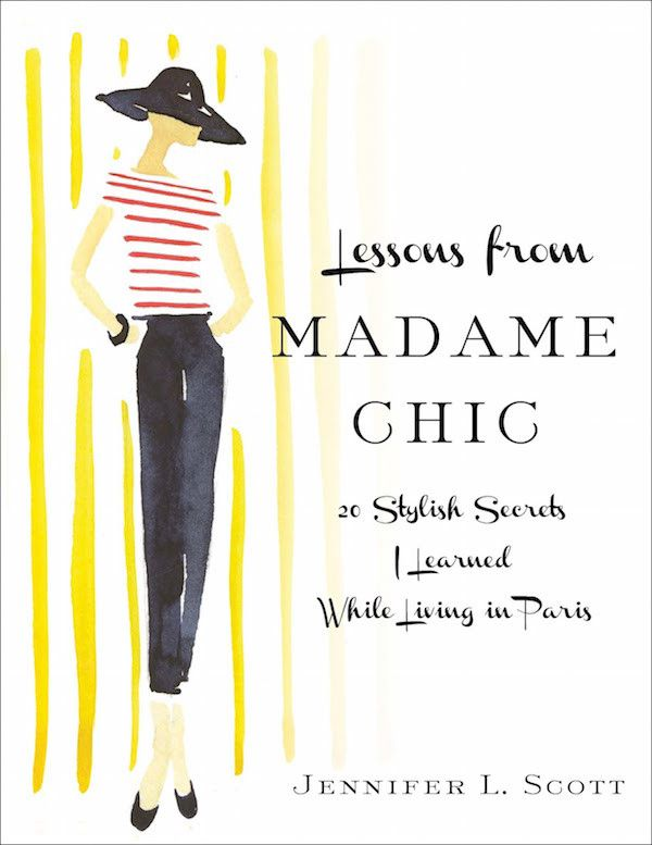 Lessons from Madame Chic: 20 Stylish Secrets I Learned While Living in Paris by Jennifer L. Scott