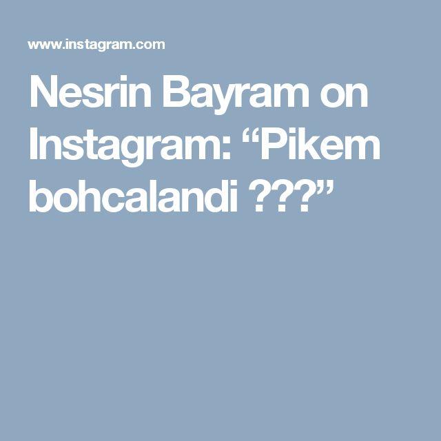 "Nesrin Bayram on Instagram: ""Pikem bohcalandi 🙋💞🌹"""
