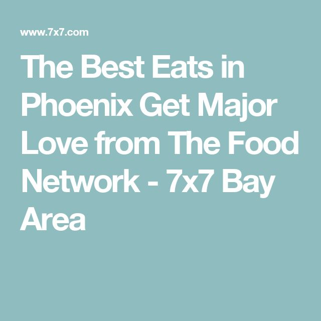 The Best Eats in Phoenix Get Major Love from The Food Network - 7x7 Bay Area