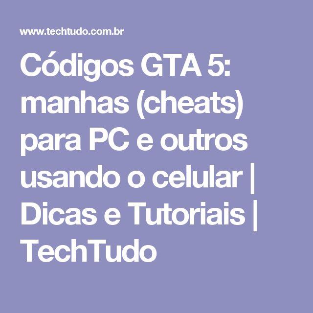 Códigos GTA 5: manhas (cheats) para PC e outros usando o celular | Dicas e Tutoriais | TechTudo