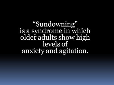 Sundowning is a big problem for Alzheimer's caregivers. Patients can get aggressive and very disruptive.  Alzheimer's Reading Room