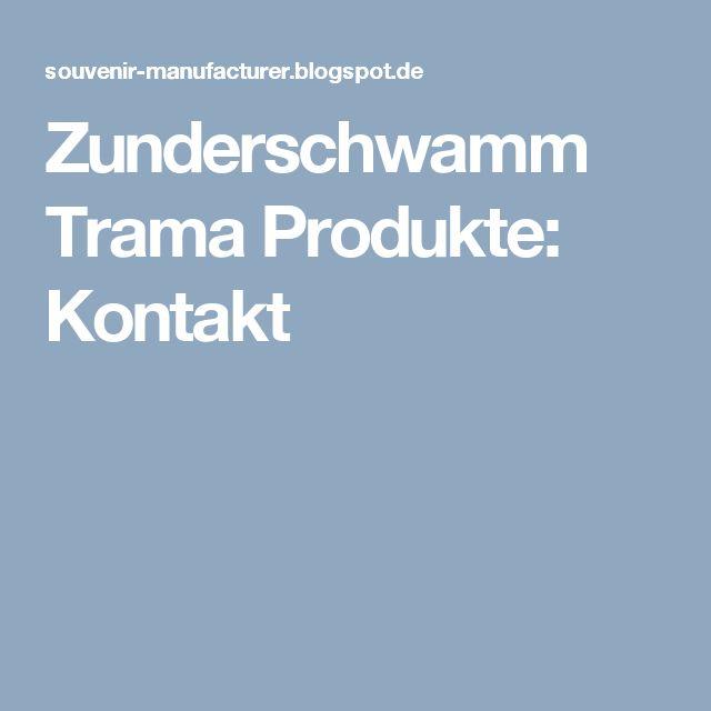 Zunderschwamm Trama Produkte: Kontakt