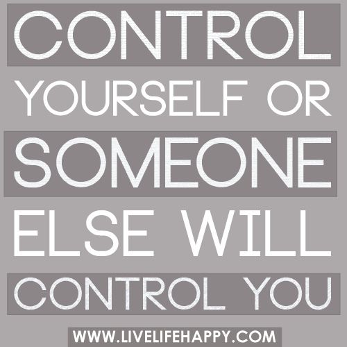 Control YourselfInspiration Life, Life Quotes, Good Quotes, Wise, Advice Livelaughlov, Living Life, Wisdom Quotes, Quotes Quotes, Self Control
