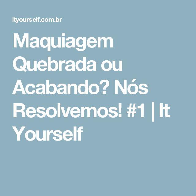 Maquiagem Quebrada ou Acabando? Nós Resolvemos! #1 | It Yourself
