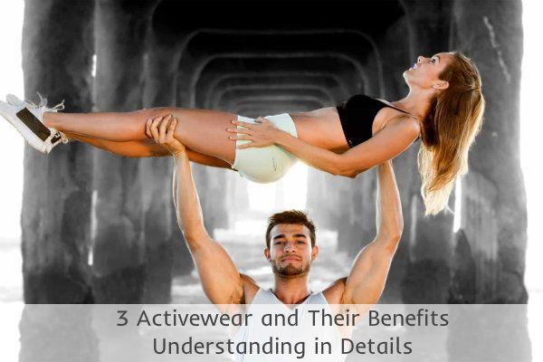 3 Activewear and Their Benefits: Understanding in Details
